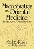 img - for Macrobiotics and Oriental Medicine: An Introduction to Holistic Health by Michio Kushi (1991-06-01) book / textbook / text book