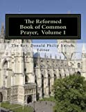 The Reformed Book of Common Prayer: Morning Prayer, Evening Prayer, Litany, Ante-Communion