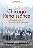 Chicago Renaissance: Literature and Art in the Midwest Metropolis