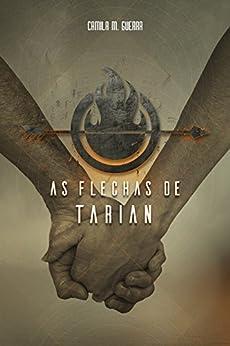As Flechas de Tarian (Portuguese Edition) by [Guerra, Camila M.]