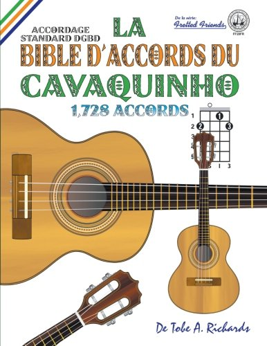 La Bible dAccords du Cavaquinho Accordage Standard DGBD 1,728 Accords (Fretted Friends Series)  [Richards, Tobe A.] (Tapa Blanda)