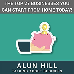 The Top 27 Businesses You Can Start from Home Today Audiobook