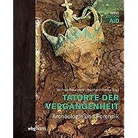 Tatorte der Vergangenheit: Archäologie und Forensik