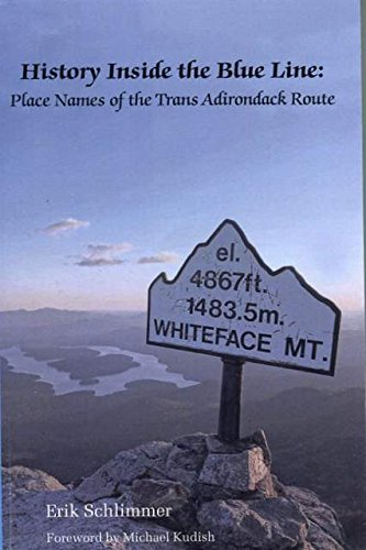 History Inside The Blue Line Place Names Of The Trans Adirondack Route Erik Schlimmer 9780989199612 Amazon Com Books