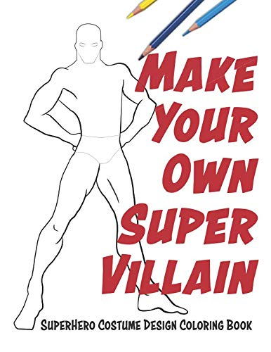 Make Your Own Super Villain: Superhero Costume Design Coloring -