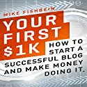 Your First $1K: How to Start a Successful Blog and Make Money Doing it Audiobook by Mike Fishbein Narrated by Kevin Kollins