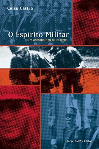 O espírito Militar: Um antropólogo na caserna (Antropologia Social)