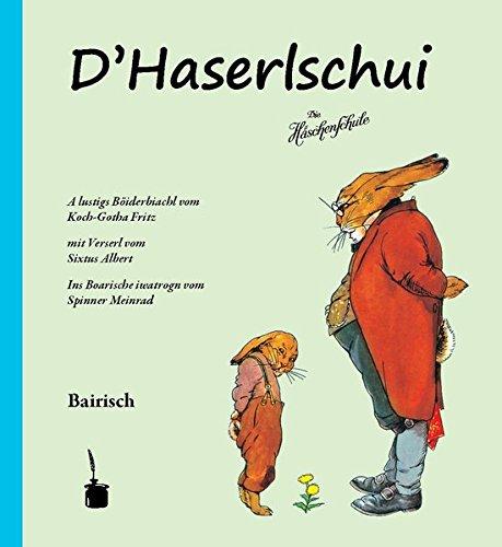D'Haserlschui.Die Häschenschule -- bairisch