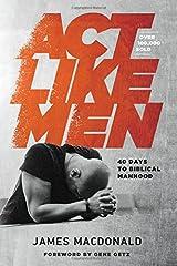 Act Like Men: 40 Days to Biblical Manhood Paperback