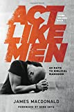 img - for Act Like Men: 40 Days to Biblical Manhood book / textbook / text book