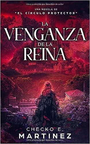 La Venganza de la Reina: Una novela de suspense, fantasia y misterio sobrenatural El Circulo Protector: Amazon.es: Checko E. Martinez: Libros