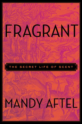 - Fragrant: The Secret Life of Scent
