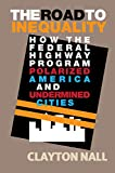 img - for The Road to Inequality: How the Federal Highway Program Polarized America and Undermined Cities book / textbook / text book