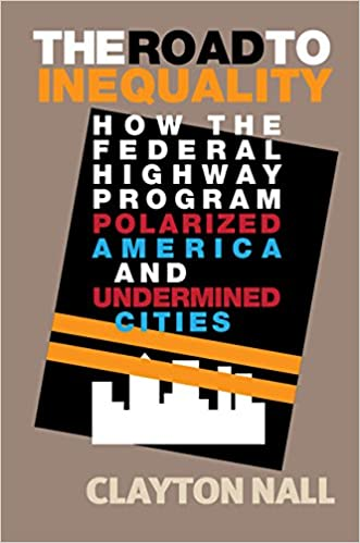 The Road To Inequality How The Federal Highway Program Polarized