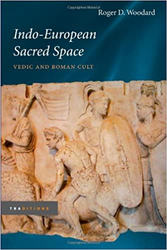 Indo-European Sacred Space: Vedic and Roman Cult (Traditions)