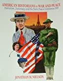 American Historians in War and Peace : Patriotism, Diplomacy and the Paris Peace Conference 1919 Value Pak, Nielson, Jonathan M., 084039585X