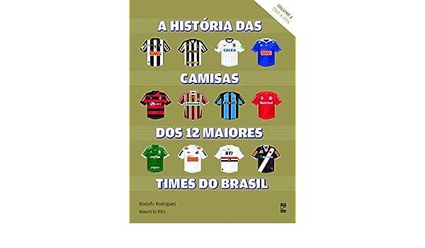 História das Camisas dos 12 Maiores Times - Volume 2 (Em Portuguese do  Brasil)  Rodolfo Rodrigues  9788578886363  Amazon.com  Books d44328ba65038