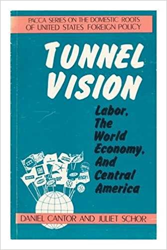 Tunnel Vision: Labor the World Economy and Central America (Pacca Series on the Domestic Roots of U.S. Foreign Policy), Cantor, Daniel; Schor, Juliet
