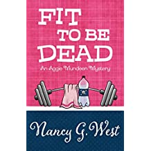 Fit To Be Dead (An Aggie Mundeen Mystery Book 1)