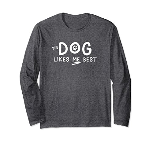 Dog Lover Long Sleeve (Unisex The dog likes me best funny dog lover long sleeve t-shirt Large Dark Heather)