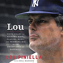 Lou: Fifty Years of Kicking Dirt, Playing Hard, and Winning Big in the Sweet Spot of Baseball | Livre audio Auteur(s) : Lou Piniella, Bill Madden Narrateur(s) : Johnny Heller
