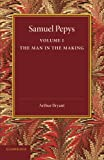 Samuel Pepys: Volume 1 : The Man in the Making, Bryant, Arthur, 1107626226