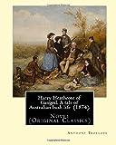 Harry Heathcote of Gangoil. A tale of Australian bush life  (1874). By: Anthony Trollope: Novel (Original Classics)