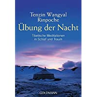 Übung der Nacht: Tibetische Meditationen in Schlaf und Traum