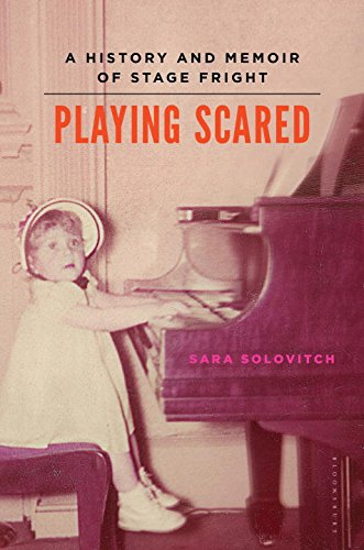 Playing Scared: A History and Memoir of Stage Fright by Bloomsbury USA