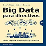 Big data para directivos [Big Data for Managers] | Albert Solana,Genis Roca