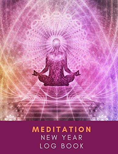 Meditation New Year Log Book: See Good in All Things Meditation Log book Journal A Place to Track Your Daily Meditation Journey and Self Exploration Color Palette