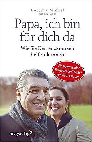 Papa Ich Bin Für Dich Da Wie Sie Demenzkranken Helfen Können Ein