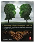 Community-Based Psychological First Aid: A Practical Guide to Helping Individuals and Communities during Difficult Times