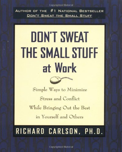 By Richard Carlson - Don't Sweat the Small Stuff at Work: Simple Ways to Minimize Stress and Conflict While Bringing Out the Best in Yourself and Others (11/15/97)