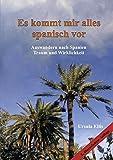 Es kommt mir alles spanisch vor: Auswandern nach Spanien - Traum und Wirklichkeit