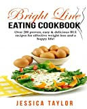 img - for Bright Line Eating Cookbook: Over 200 proven, delicious & easy to make BLE recipes for losing weight easily and living a happy life! book / textbook / text book