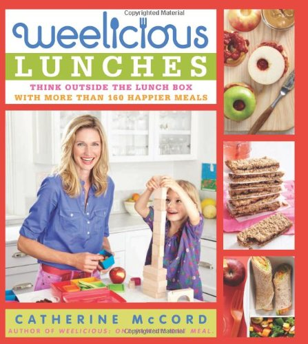 Weelicious Lunches: Think Outside the Lunch Box with More Than 160 Happier Meal