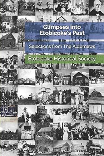 Glimpses into Etobicokes Past: Selections from The Aldernews Etobicoke Historical Society