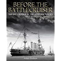 Before the Battlecruiser:The Big Cruiser in the World's Navies 1865-1910