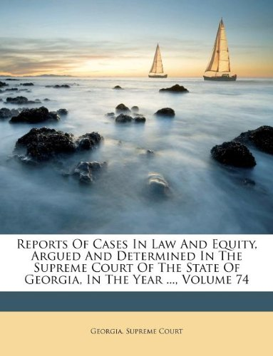 Reports Of Cases In Law And Equity, Argued And Determined In The Supreme Court Of The State Of Georgia, In The Year ..., Volume 74 pdf epub
