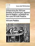 Information for William Peddie in Glashigar, against David Peddie, grandson to the said William Peddie, William Peddie, 1170839711