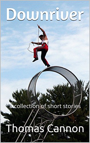 - Downriver: a collection of short stories