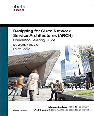 Designing for Cisco Network Service Architectures (ARCH) Foundation Learning Guide: CCDP ARCH 300-320 (4thEdition) (Foundation Learning Guides)