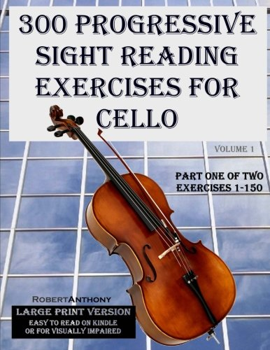 300 Progressive Sight Reading Exercises for Cello Large Print Version: Part One of Two, Exercises 1-150 (Volume 1)