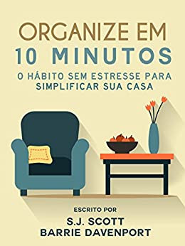Organize em 10 Minutos: O Hábito Sem Estresse para
