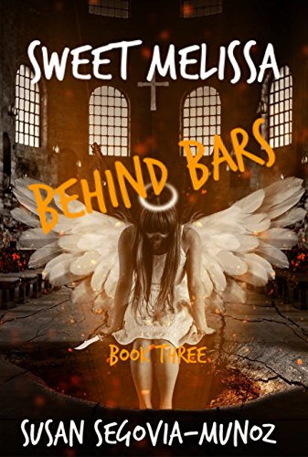 Book: Sweet Melissa - Behind Bars (Book Three 3) by Susan Segovia-Munoz
