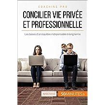Concilier vie privée et professionnelle: Les bases d'un équilibre indispensable à long terme (Coaching pro t. 23) (French Edition)