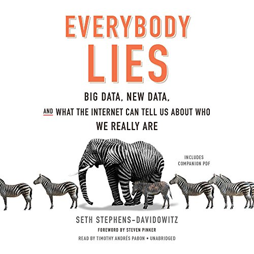 Everybody Lies; Big Data, New Data, and What the Internet Reveals About Who We Really Are by HarperCollins Publishers and Blackstone Audio