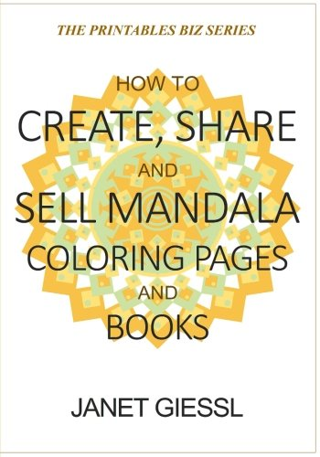 How to Create, Share and Sell Mandala Coloring Pages and Books (The Printables Biz Series)