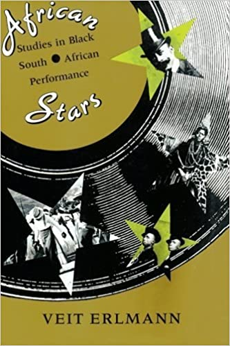 African Stars: Studies in Black South African Performance (Chicago Studies in Ethnomusicology) 1st edition by Erlmann, Veit (1991)